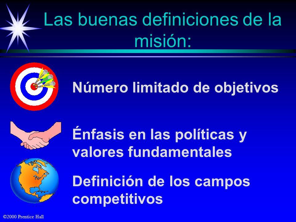 ©2000 Prentice Hall Las buenas definiciones de la misión: Número limitado de objetivos Énfasis en las políticas y valores fundamentales Definición de