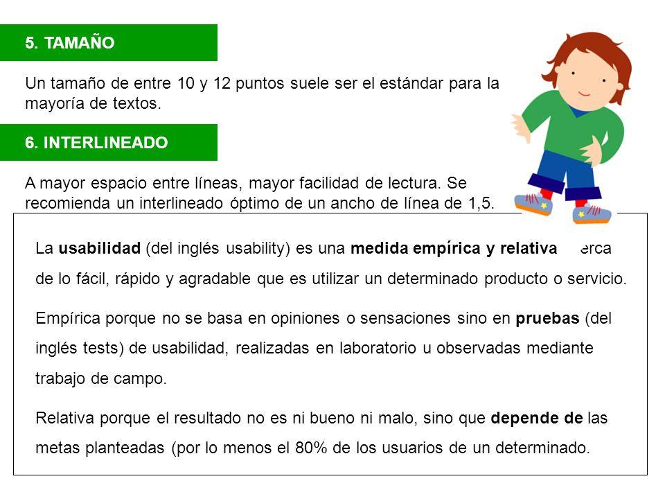 5. TAMAÑO Un tamaño de entre 10 y 12 puntos suele ser el estándar para la mayoría de textos. 6. INTERLINEADO A mayor espacio entre líneas, mayor facil