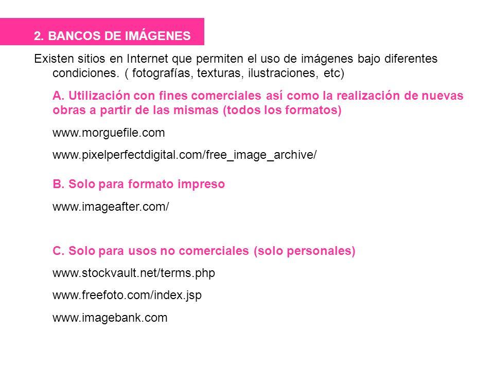 2. BANCOS DE IMÁGENES Existen sitios en Internet que permiten el uso de imágenes bajo diferentes condiciones. ( fotografías, texturas, ilustraciones,