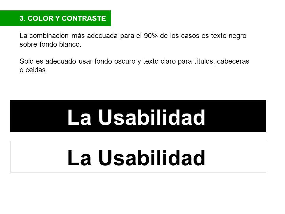3. COLOR Y CONTRASTE La combinación más adecuada para el 90% de los casos es texto negro sobre fondo blanco. Solo es adecuado usar fondo oscuro y text