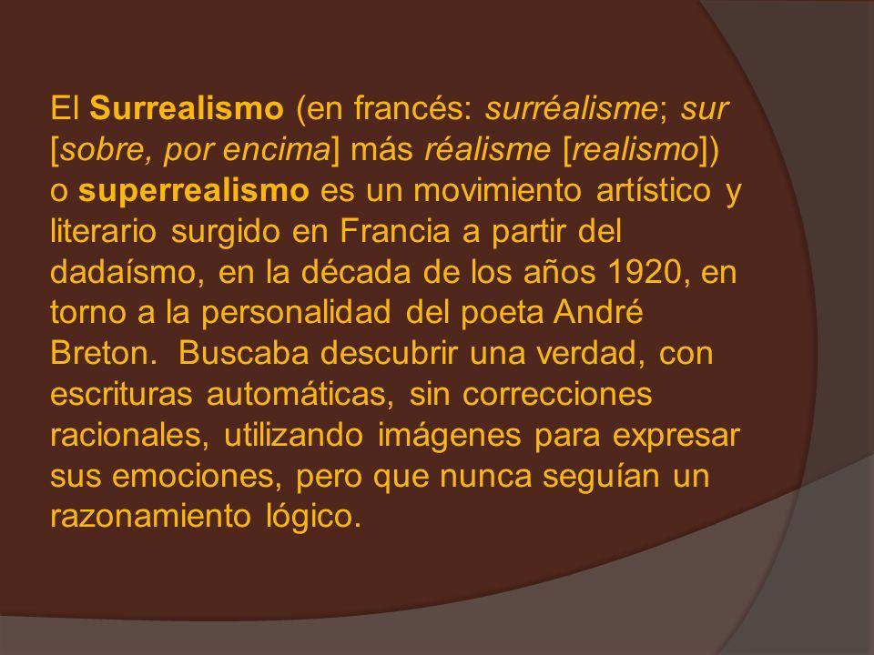 El Surrealismo (en francés: surréalisme; sur [sobre, por encima] más réalisme [realismo]) o superrealismo es un movimiento artístico y literario surgi