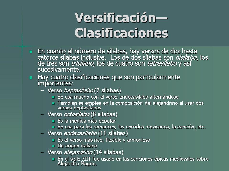 Versificación Clasificaciones En cuanto al número de sílabas, hay versos de dos hasta catorce sílabas inclusive. Los de dos sílabas son bisílabo, los