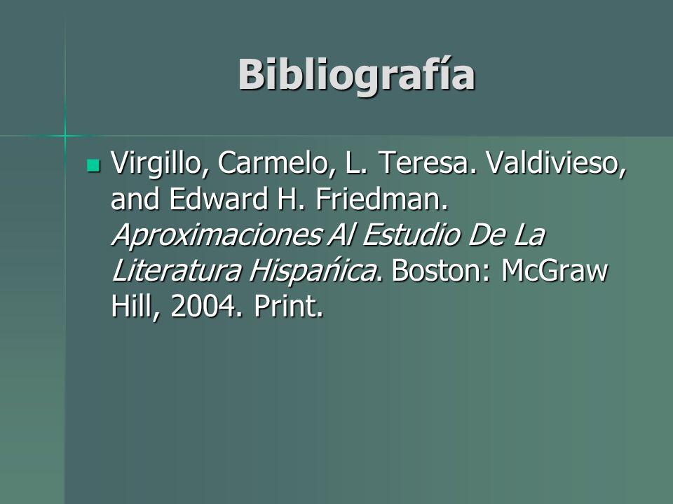Bibliografía Virgillo, Carmelo, L. Teresa. Valdivieso, and Edward H. Friedman. Aproximaciones Al Estudio De La Literatura Hispańica. Boston: McGraw H
