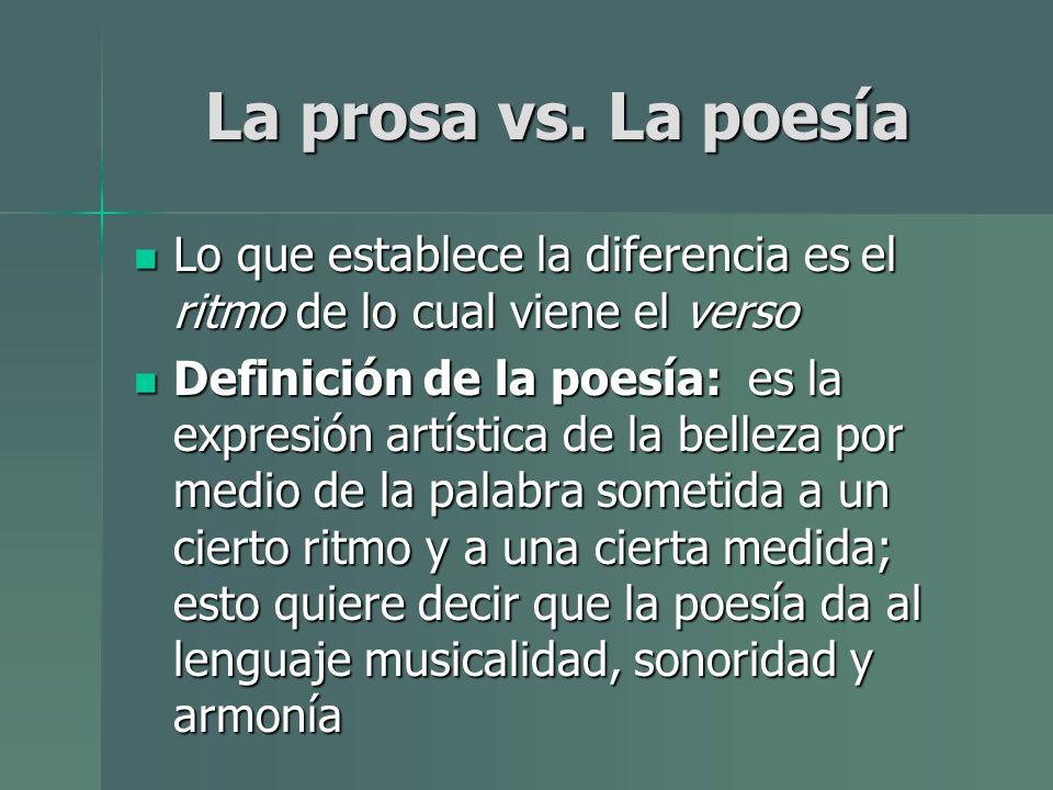 La prosa vs. La poesía Lo que establece la diferencia es el ritmo de lo cual viene el verso Lo que establece la diferencia es el ritmo de lo cual vien