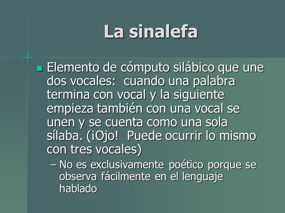 La sinalefa Elemento de cómputo silábico que une dos vocales: cuando una palabra termina con vocal y la siguiente empieza también con una vocal se une