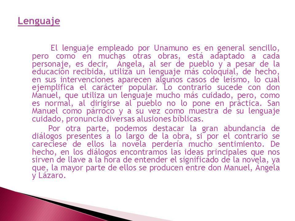 El lenguaje empleado por Unamuno es en general sencillo, pero como en muchas otras obras, está adaptado a cada personaje, es decir, Ángela, al ser de