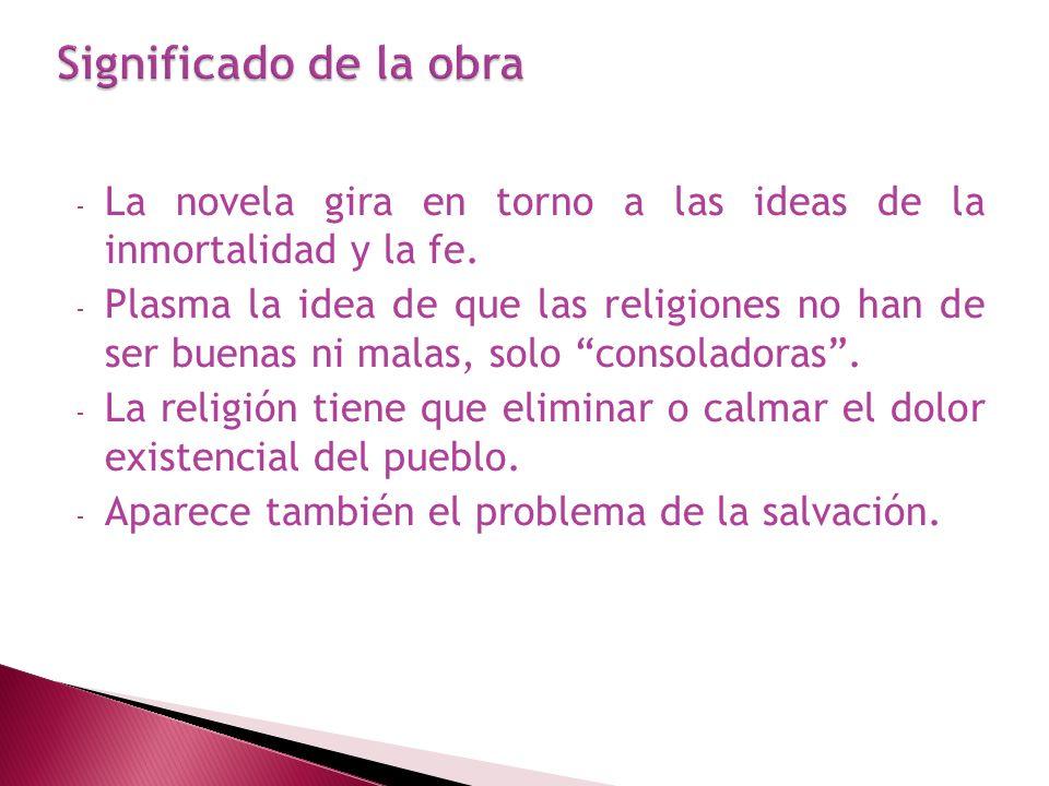 - La novela gira en torno a las ideas de la inmortalidad y la fe. - Plasma la idea de que las religiones no han de ser buenas ni malas, solo consolado