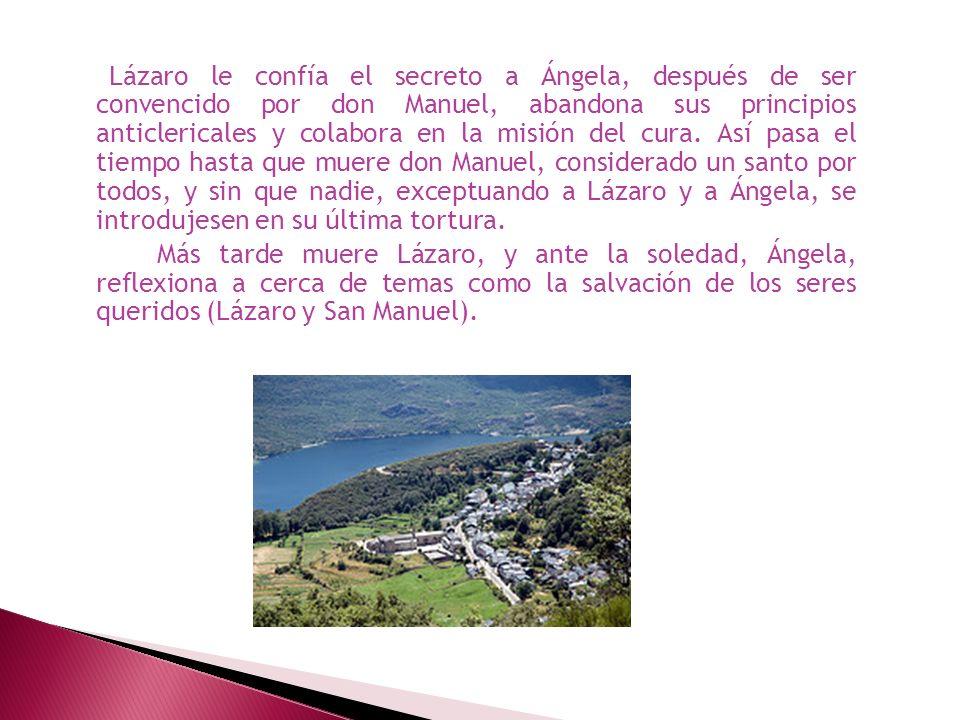 Lázaro le confía el secreto a Ángela, después de ser convencido por don Manuel, abandona sus principios anticlericales y colabora en la misión del cur