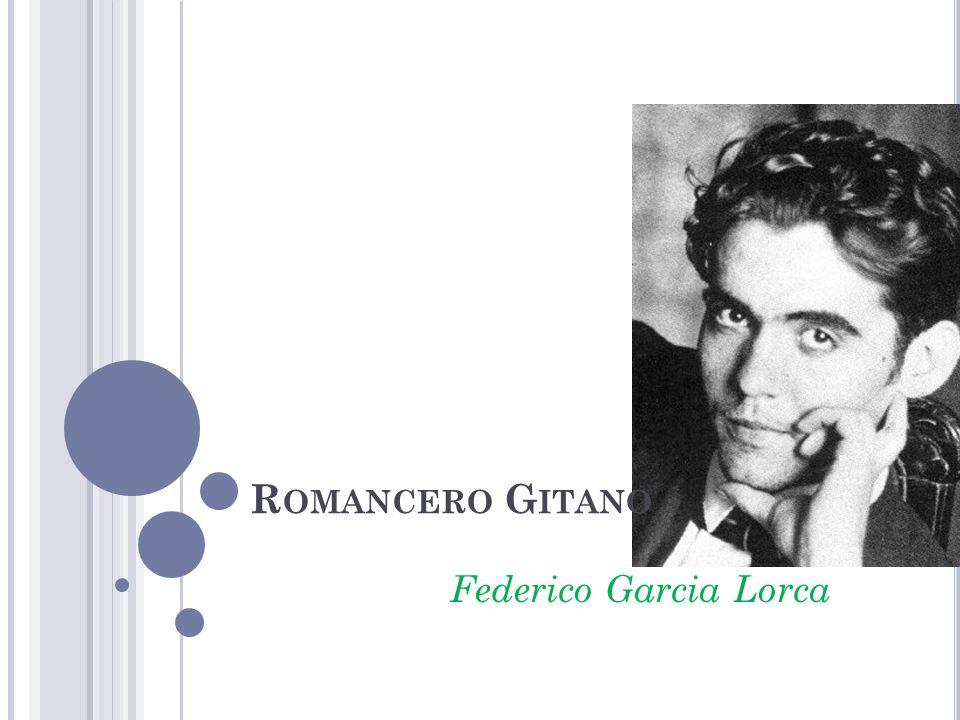 Federico Garcia Lorca R OMANCERO G ITANO
