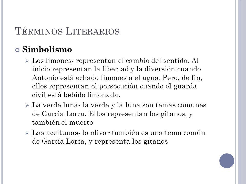 T ÉRMINOS L ITERARIOS Simbolismo Los limones- representan el cambio del sentido. Al inicio representan la libertad y la diversión cuando Antonio está