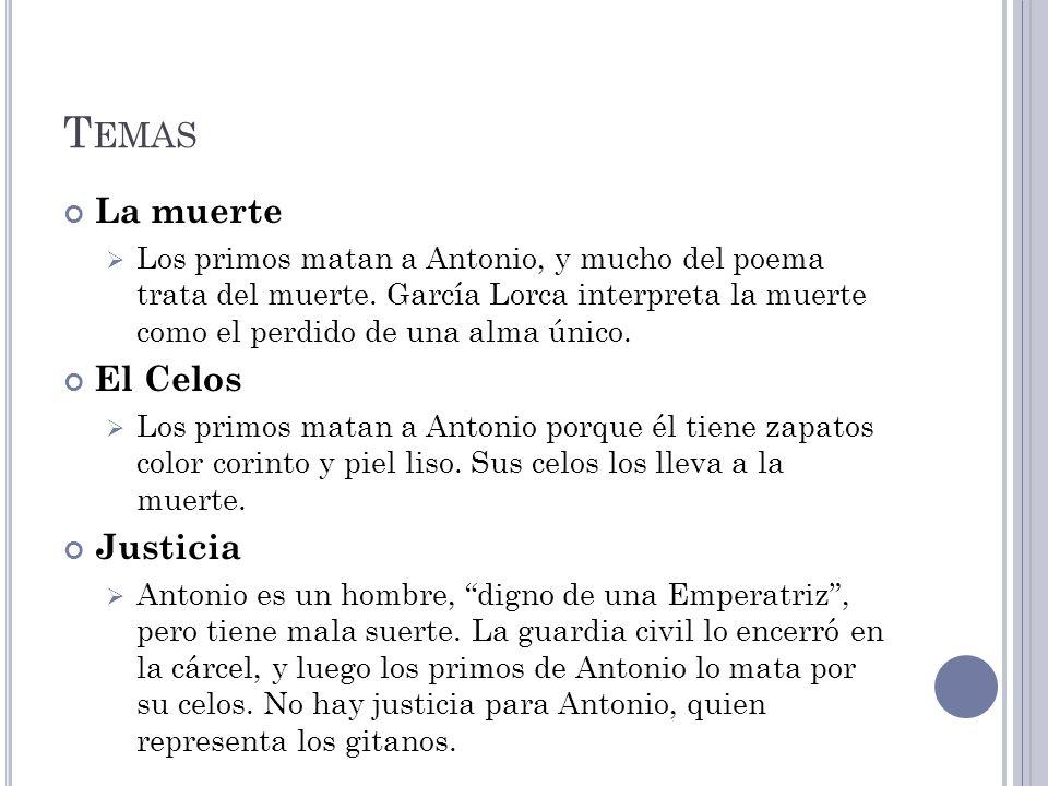 T EMAS La muerte Los primos matan a Antonio, y mucho del poema trata del muerte. García Lorca interpreta la muerte como el perdido de una alma único.