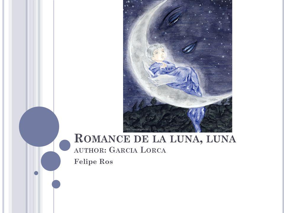 R OMANCE DE LA LUNA, LUNA AUTHOR : G ARCIA L ORCA Felipe Ros