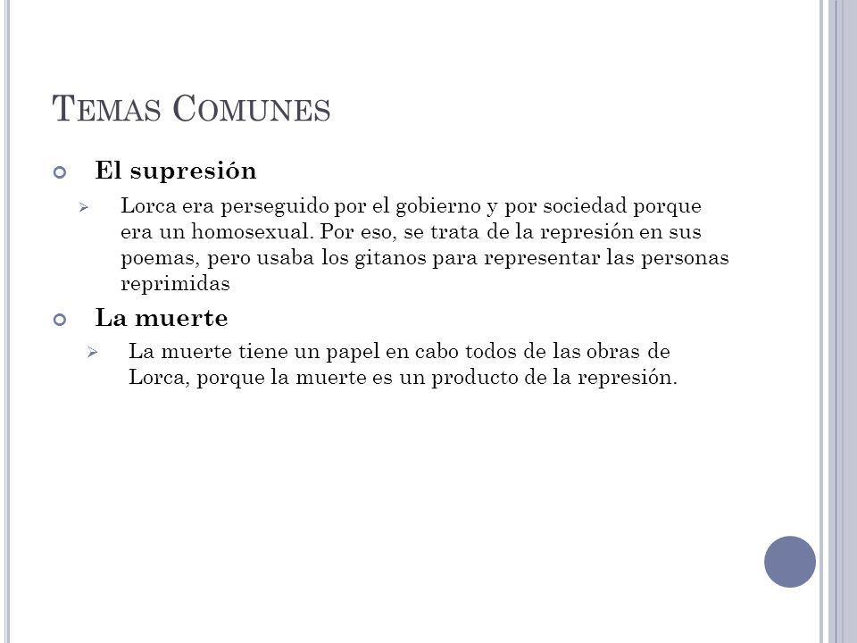 T EMAS C OMUNES El supresión Lorca era perseguido por el gobierno y por sociedad porque era un homosexual. Por eso, se trata de la represión en sus po