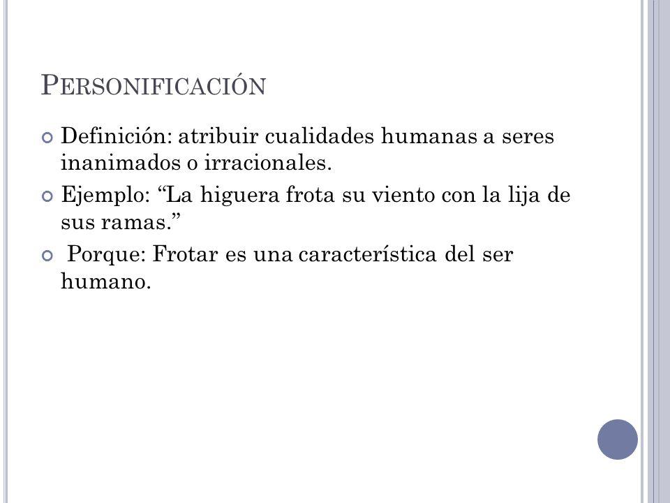 P ERSONIFICACIÓN Definición: atribuir cualidades humanas a seres inanimados o irracionales.