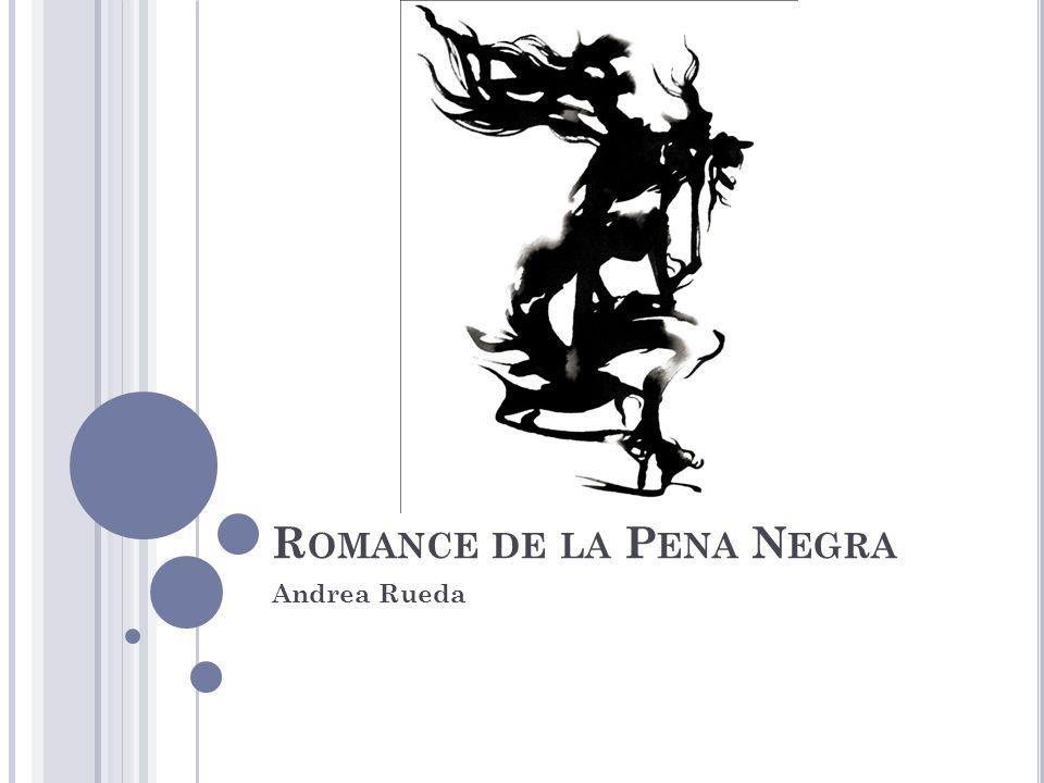 R OMANCE DE LA P ENA N EGRA Andrea Rueda