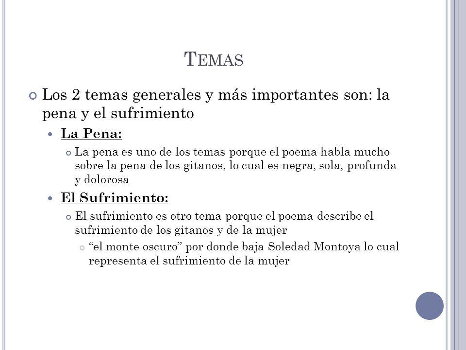 T EMAS Los 2 temas generales y más importantes son: la pena y el sufrimiento La Pena: La pena es uno de los temas porque el poema habla mucho sobre la
