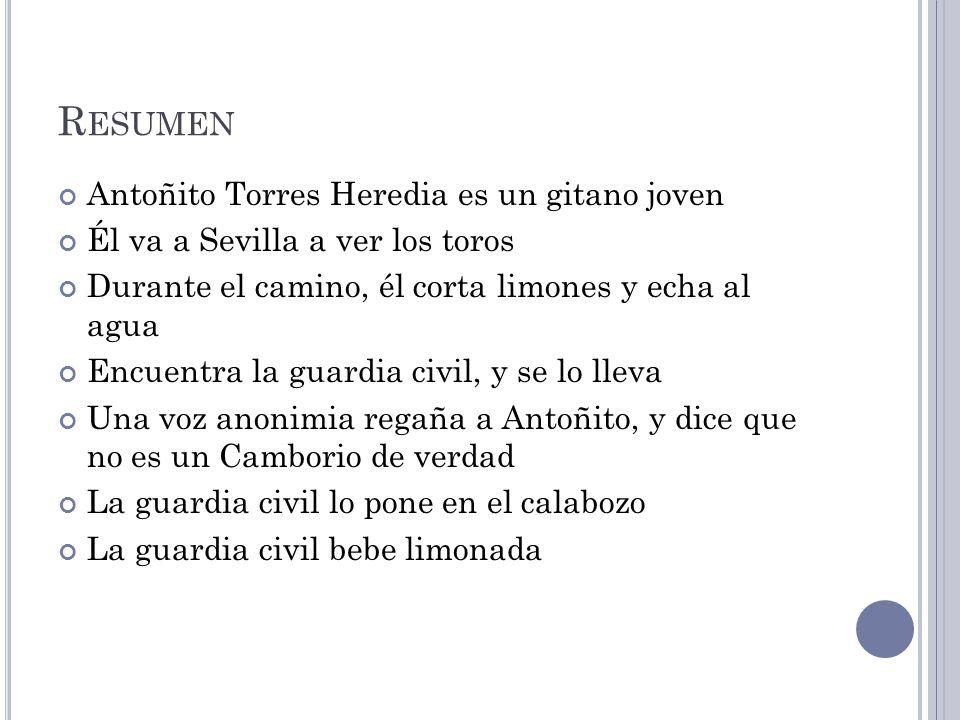 R ESUMEN Antoñito Torres Heredia es un gitano joven Él va a Sevilla a ver los toros Durante el camino, él corta limones y echa al agua Encuentra la gu