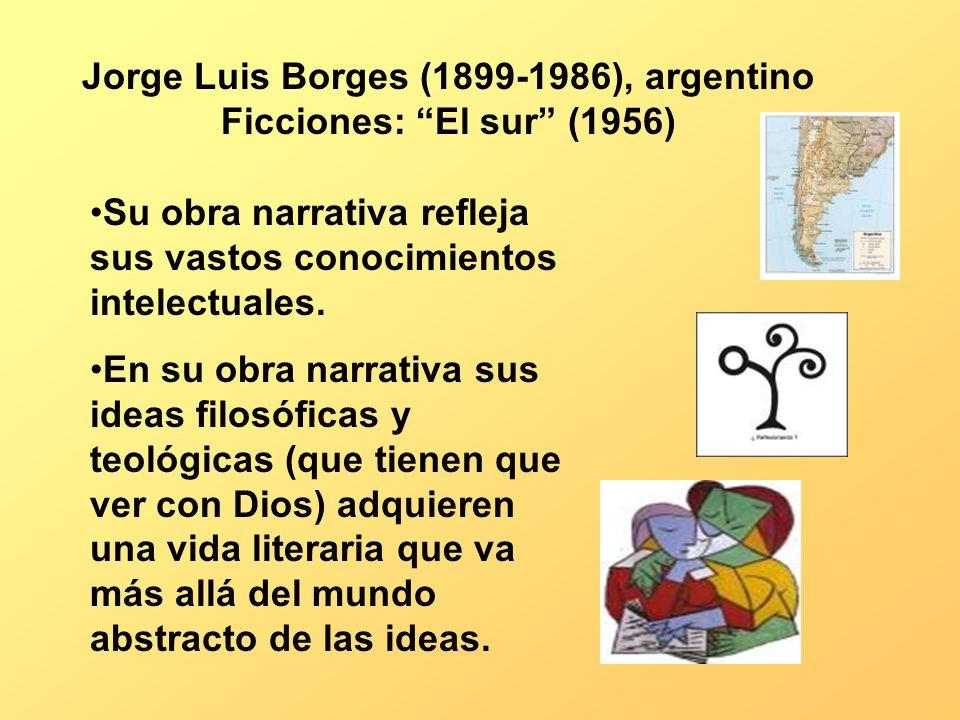 Jorge Luis Borges (1899-1986), argentino Ficciones: El sur (1956) Su obra narrativa refleja sus vastos conocimientos intelectuales. En su obra narrati