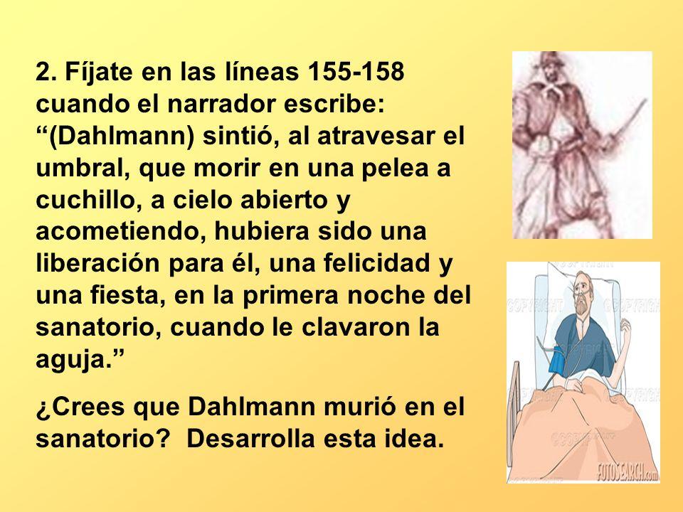 2. Fíjate en las líneas 155-158 cuando el narrador escribe: (Dahlmann) sintió, al atravesar el umbral, que morir en una pelea a cuchillo, a cielo abie