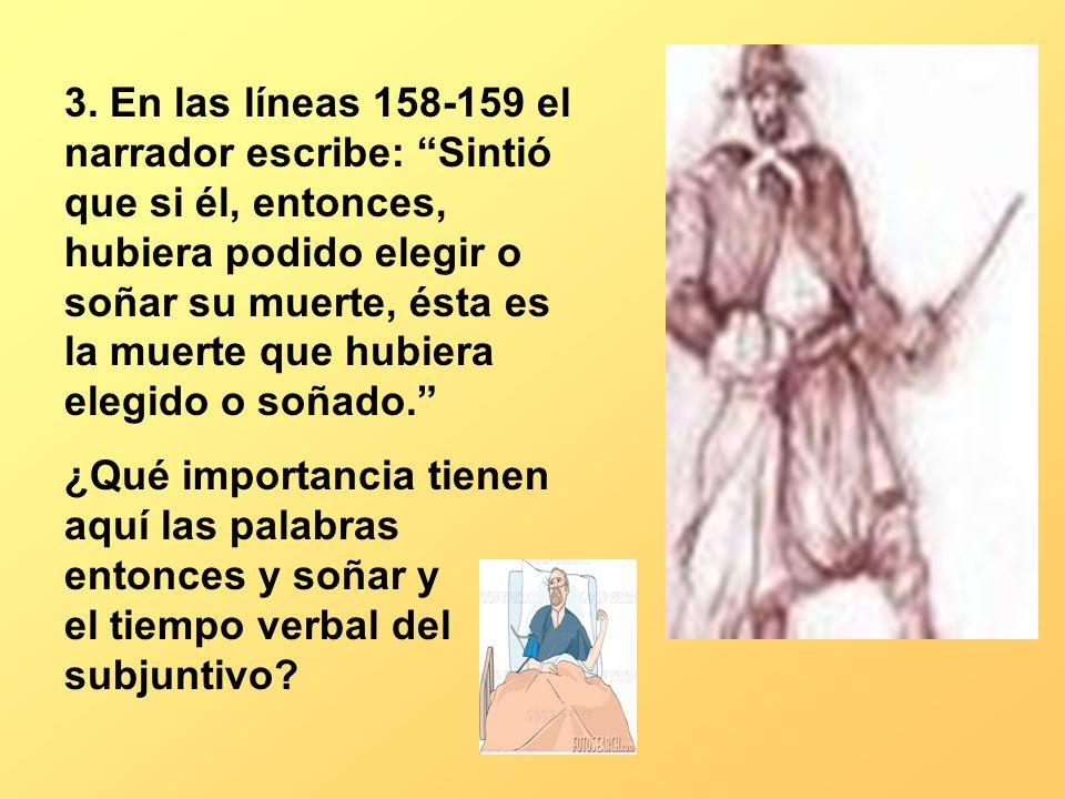 3. En las líneas 158-159 el narrador escribe: Sintió que si él, entonces, hubiera podido elegir o soñar su muerte, ésta es la muerte que hubiera elegi