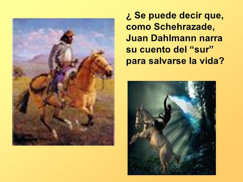 ¿ Se puede decir que, como Schehrazade, Juan Dahlmann narra su cuento del sur para salvarse la vida?