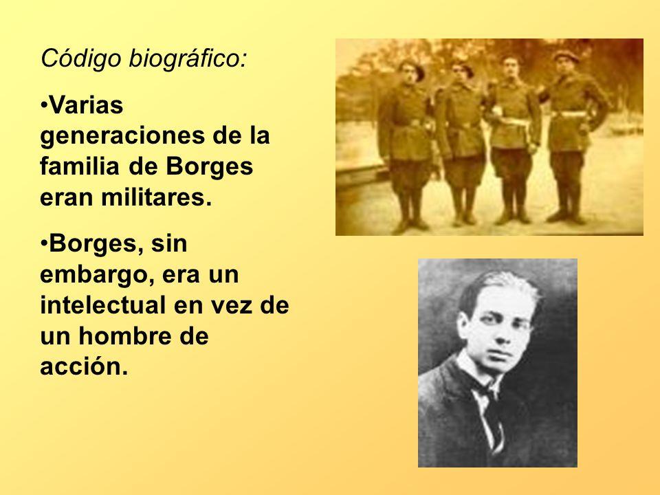 Código biográfico: Varias generaciones de la familia de Borges eran militares. Borges, sin embargo, era un intelectual en vez de un hombre de acción.