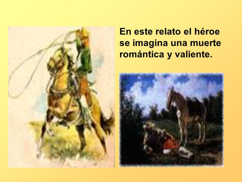 En este relato el héroe se imagina una muerte romántica y valiente.