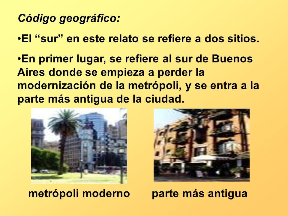 Código geográfico: El sur en este relato se refiere a dos sitios. En primer lugar, se refiere al sur de Buenos Aires donde se empieza a perder la mode