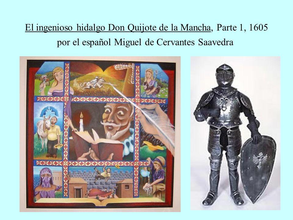 El ingenioso hidalgo Don Quijote de la Mancha, Parte 1, 1605 por el español Miguel de Cervantes Saavedra