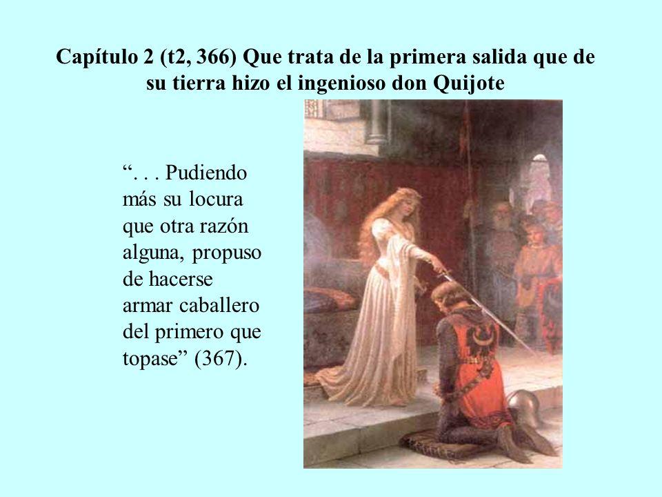 Capítulo 2 (t2, 366) Que trata de la primera salida que de su tierra hizo el ingenioso don Quijote... Pudiendo más su locura que otra razón alguna, pr