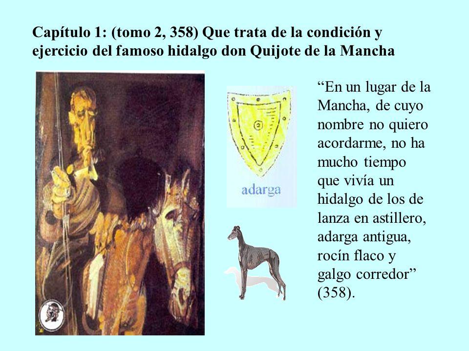 Capítulo 1: (tomo 2, 358) Que trata de la condición y ejercicio del famoso hidalgo don Quijote de la Mancha En un lugar de la Mancha, de cuyo nombre n