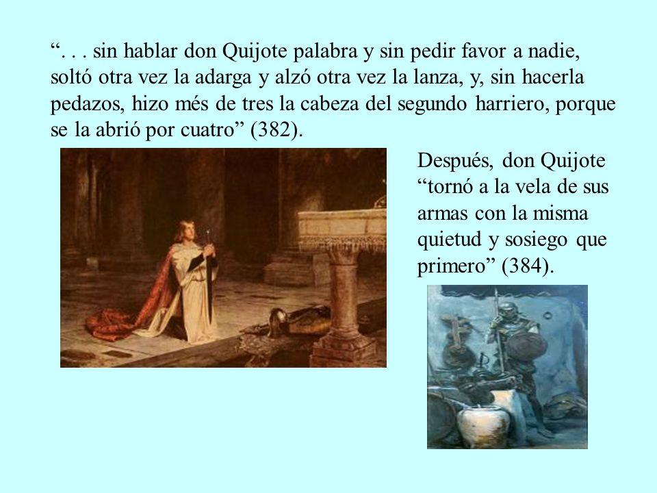 ... sin hablar don Quijote palabra y sin pedir favor a nadie, soltó otra vez la adarga y alzó otra vez la lanza, y, sin hacerla pedazos, hizo més de t