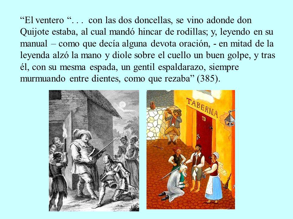 El ventero... con las dos doncellas, se vino adonde don Quijote estaba, al cual mandó hincar de rodillas; y, leyendo en su manual – como que decía alg