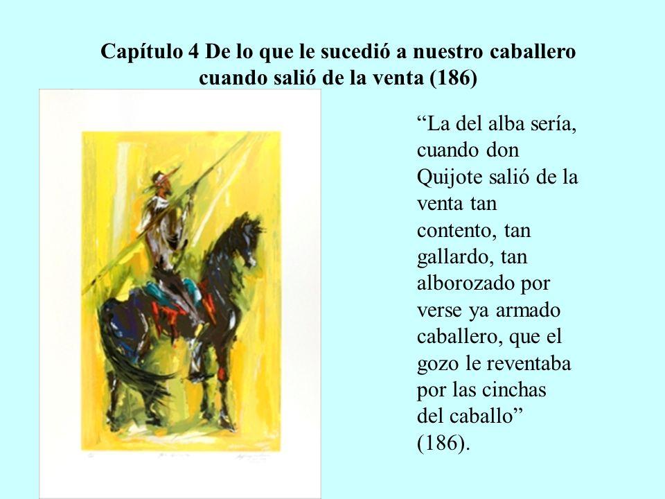Capítulo 4 De lo que le sucedió a nuestro caballero cuando salió de la venta (186) La del alba sería, cuando don Quijote salió de la venta tan content