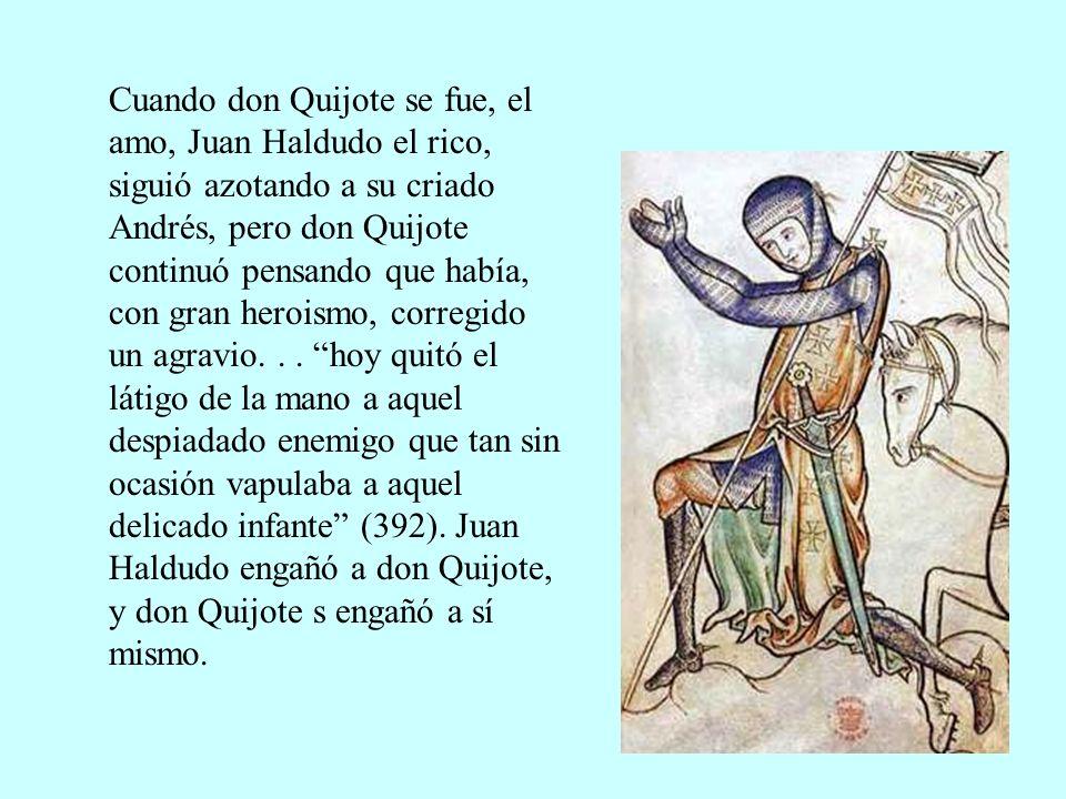 Cuando don Quijote se fue, el amo, Juan Haldudo el rico, siguió azotando a su criado Andrés, pero don Quijote continuó pensando que había, con gran he
