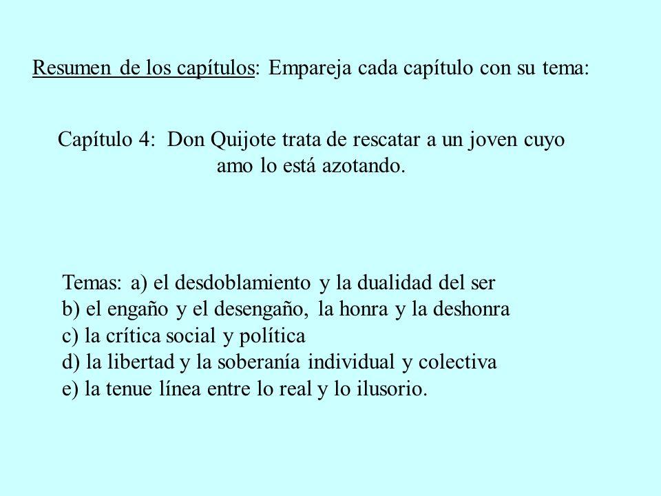 Resumen de los capítulos: Empareja cada capítulo con su tema: Capítulo 4: Don Quijote trata de rescatar a un joven cuyo amo lo está azotando. Temas: a