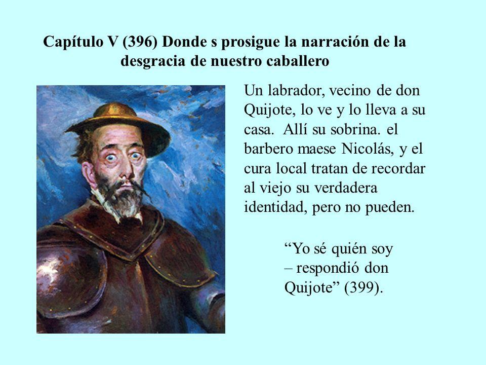 Capítulo V (396) Donde s prosigue la narración de la desgracia de nuestro caballero Un labrador, vecino de don Quijote, lo ve y lo lleva a su casa. Al