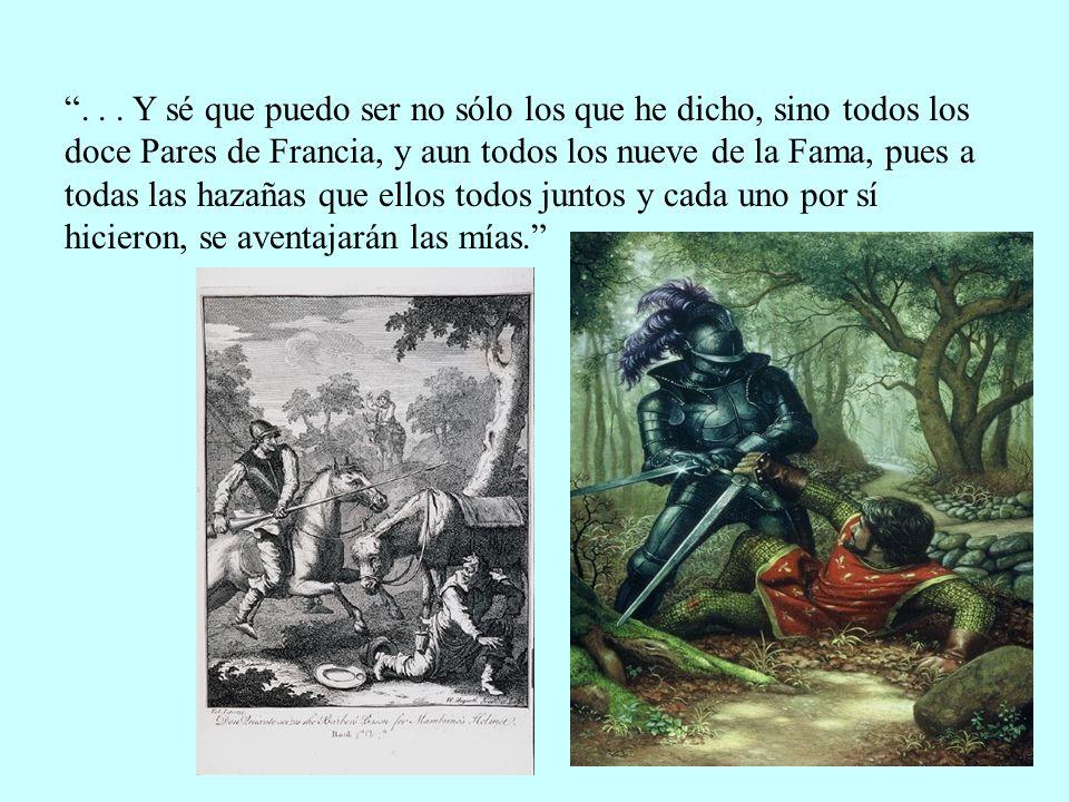 ... Y sé que puedo ser no sólo los que he dicho, sino todos los doce Pares de Francia, y aun todos los nueve de la Fama, pues a todas las hazañas que