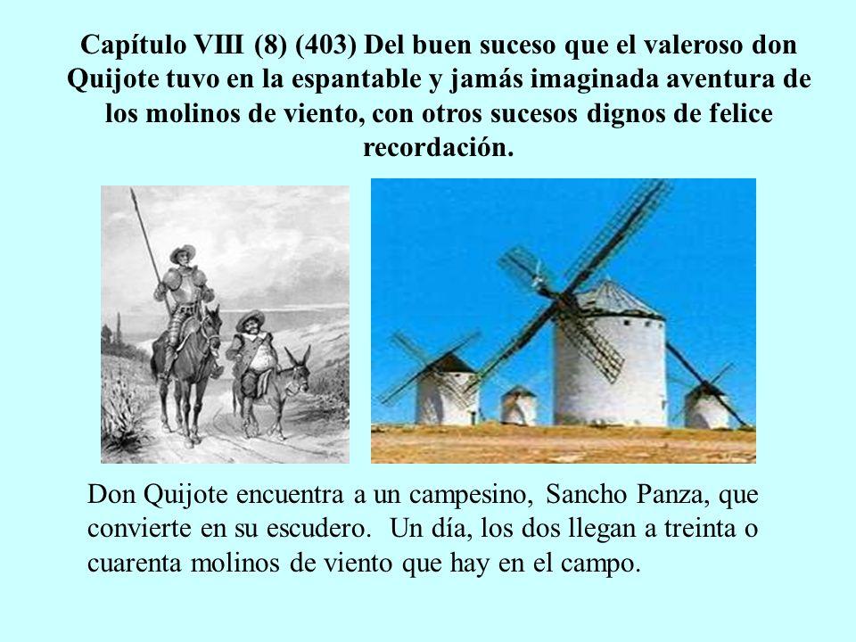 Capítulo VIII (8) (403) Del buen suceso que el valeroso don Quijote tuvo en la espantable y jamás imaginada aventura de los molinos de viento, con otr