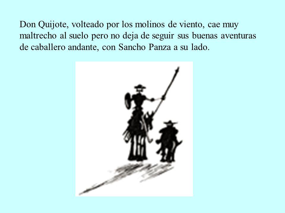 Don Quijote, volteado por los molinos de viento, cae muy maltrecho al suelo pero no deja de seguir sus buenas aventuras de caballero andante, con Sanc