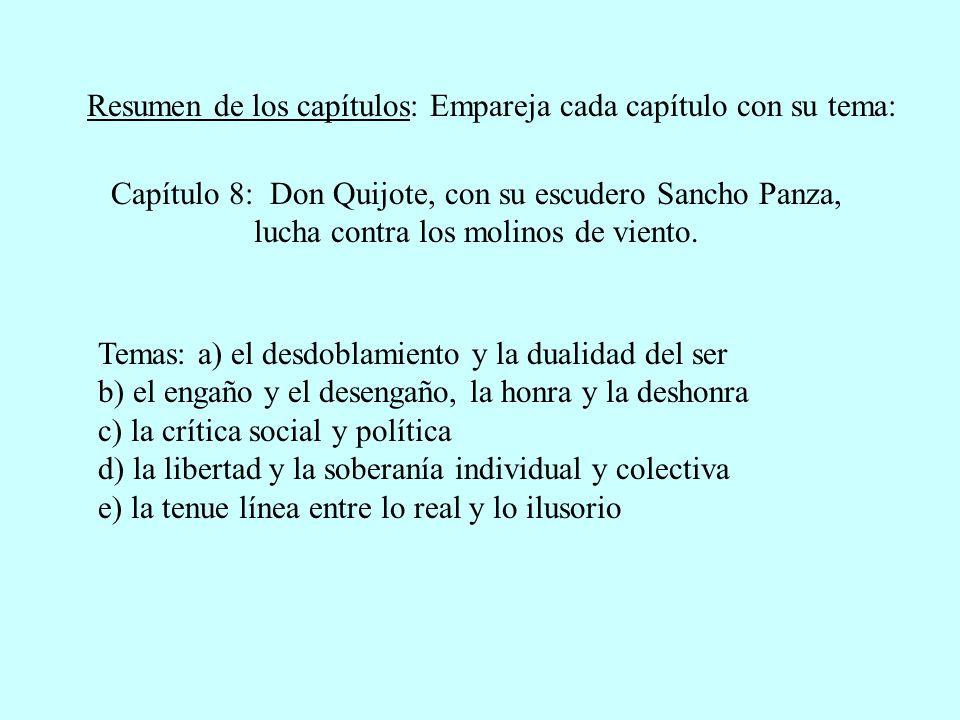Resumen de los capítulos: Empareja cada capítulo con su tema: Capítulo 8: Don Quijote, con su escudero Sancho Panza, lucha contra los molinos de vient