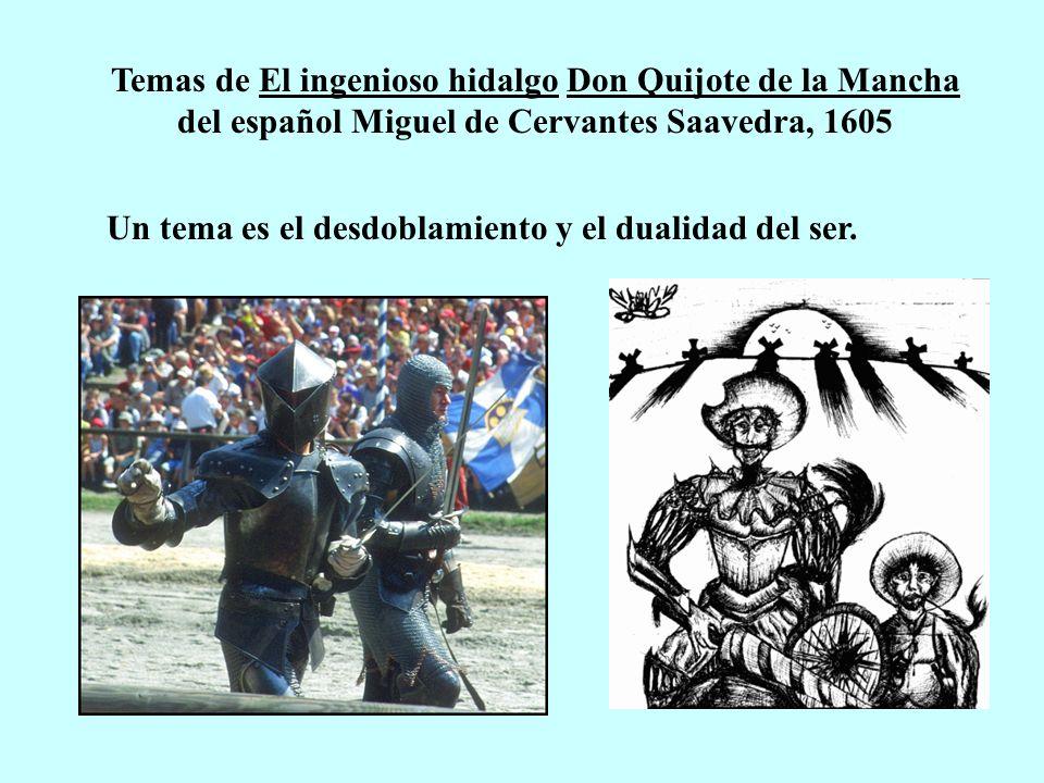 Temas de El ingenioso hidalgo Don Quijote de la Mancha del español Miguel de Cervantes Saavedra, 1605 Un tema es el desdoblamiento y el dualidad del s