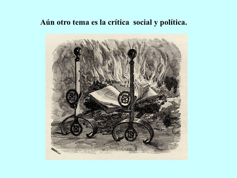 Aún otro tema es la crítica social y política.
