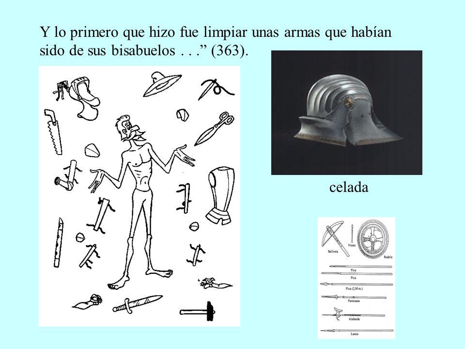 Y lo primero que hizo fue limpiar unas armas que habían sido de sus bisabuelos... (363). celada