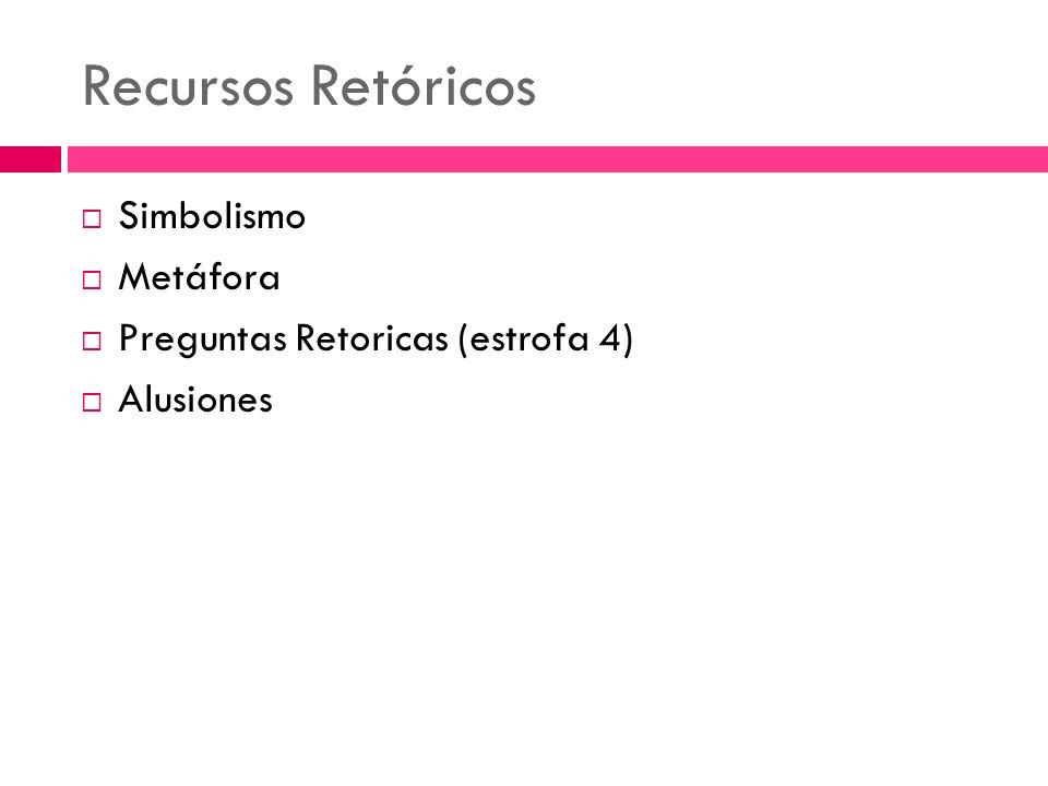 Recursos Retóricos Simbolismo Metáfora Preguntas Retoricas (estrofa 4) Alusiones