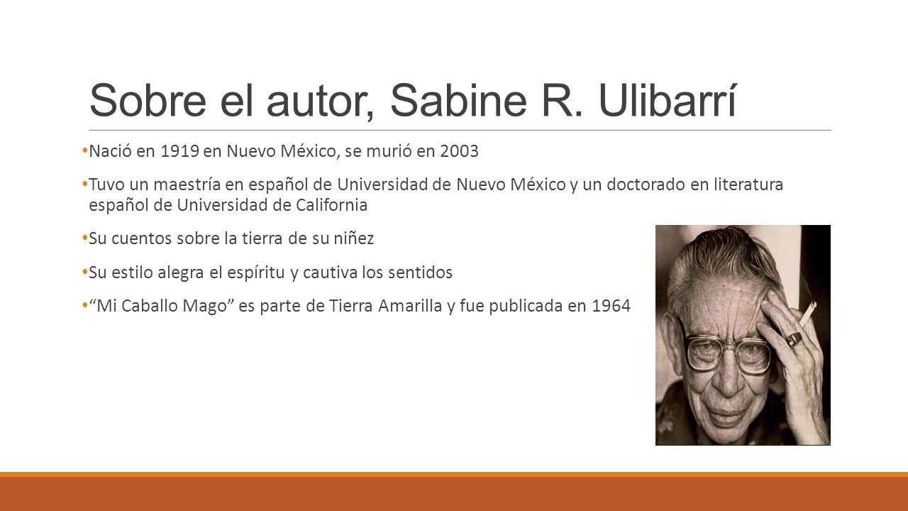 Sobre el autor, Sabine R. Ulibarrí Nació en 1919 en Nuevo México, se murió en 2003 Tuvo un maestría en español de Universidad de Nuevo México y un doc