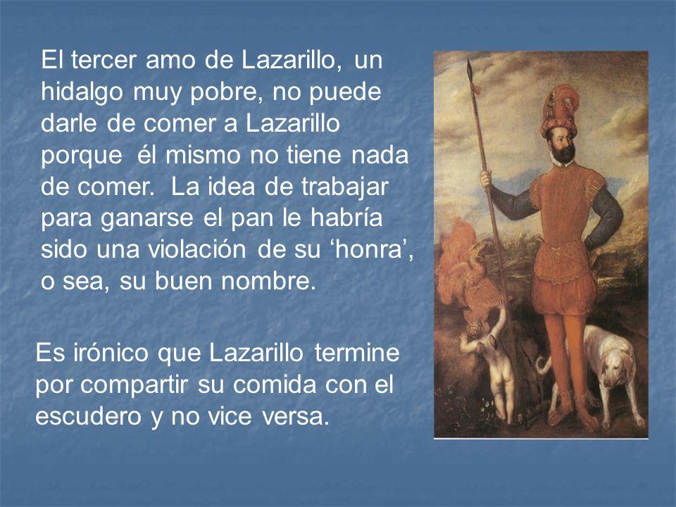 El tercer amo de Lazarillo, un hidalgo muy pobre, no puede darle de comer a Lazarillo porque él mismo no tiene nada de comer. La idea de trabajar para