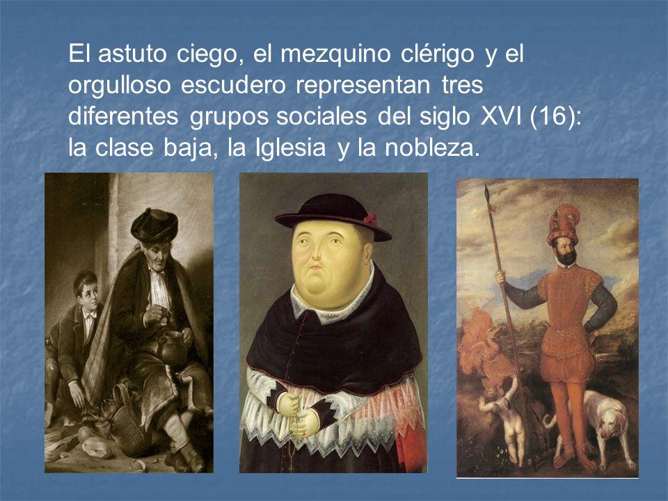 El astuto ciego, el mezquino clérigo y el orgulloso escudero representan tres diferentes grupos sociales del siglo XVI (16): la clase baja, la Iglesia