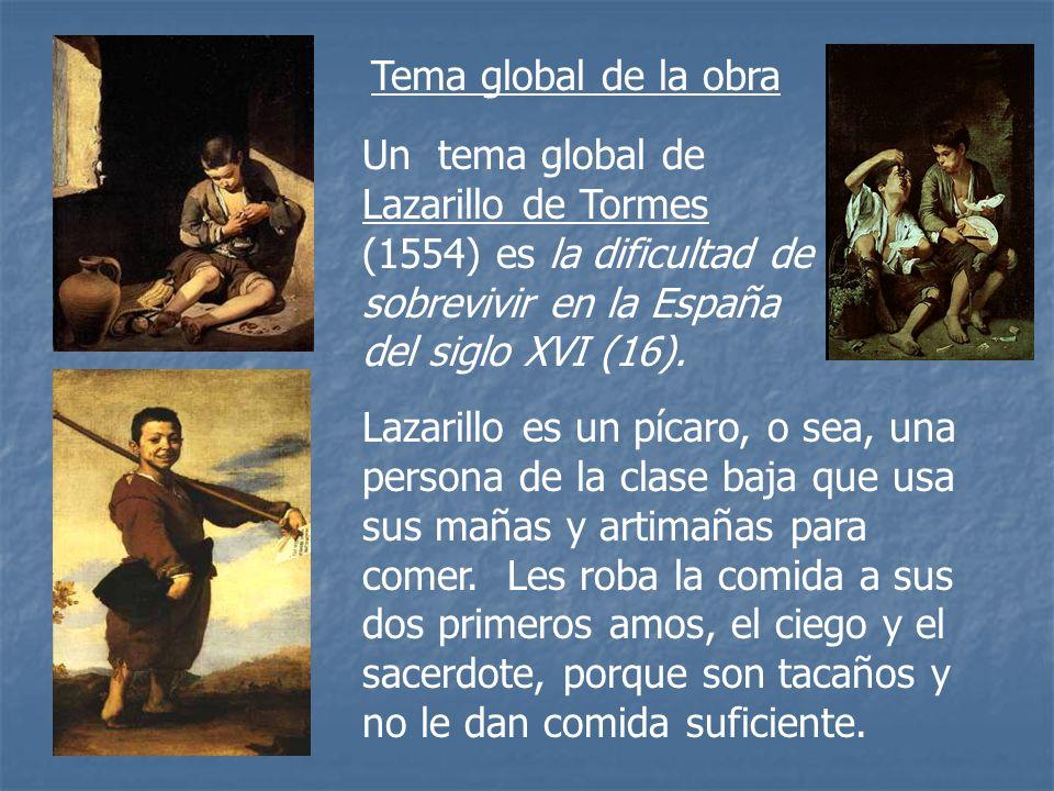 Tema global de la obra Un tema global de Lazarillo de Tormes (1554) es la dificultad de sobrevivir en la España del siglo XVI (16). Lazarillo es un pí