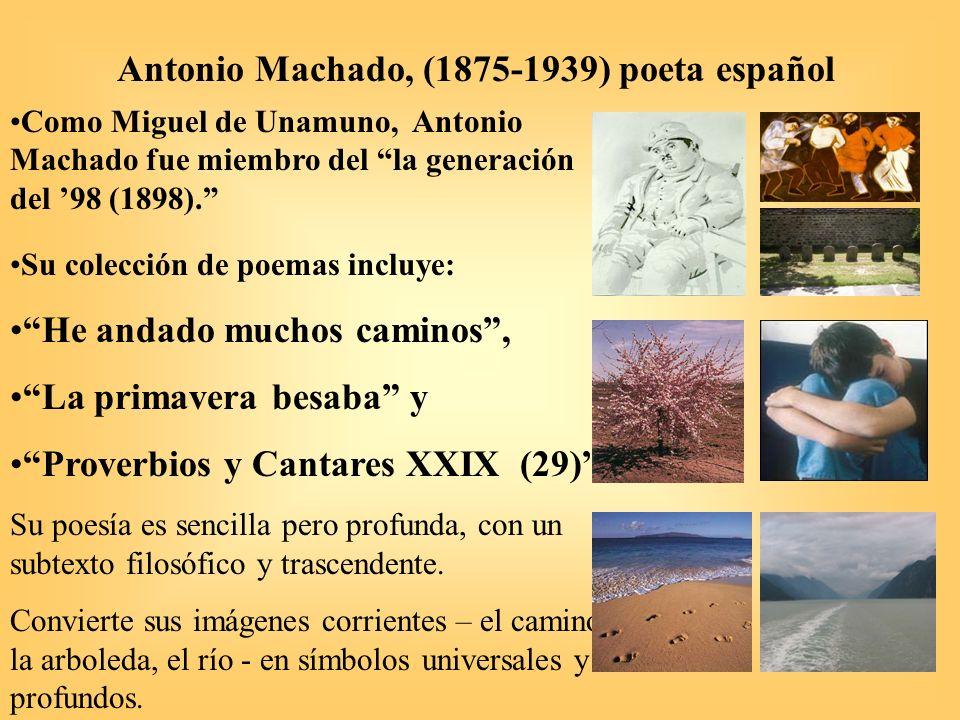 Antonio Machado, (1875-1939) poeta español Como Miguel de Unamuno, Antonio Machado fue miembro del la generación del 98 (1898). Su colección de poemas